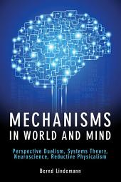 Mechanisms in World and Mind: Perspective Dualism, Systems Theory, Neuroscience, Reductive Physicalism