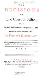 The Decisions of the Court of Session, from Its First Institution to the Present Time: Abridged, and Digested Under Proper Heads, in Form of a Dictionary, Volume 2