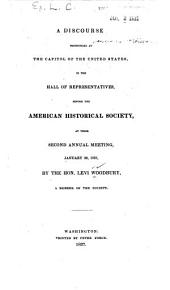 A discourse pronounced at the Capitol of the United States: in the Hall of Representatives, before the American Historical Society, at their second annual meeting, January 20, 1837