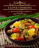 I Love Cooking  My Favorite Recipes Cookbook 100 Page Blank Recipe Book to Collect the Favorite Recipes You Love