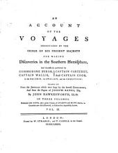 An Account of the Voyages Undertaken by the Order of His Present Majesty for Making Discoveries in the Southern Hemisphere: And Successively Performed by Commodore Byron, Captain Wallis, Captain Carteret, and Captain Cook, in the Dolphin, the Swallow, and the Endeavour, Volume 1