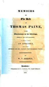 Memoirs of the life of T. Paine, with observations on his writings, critical and explanatory. To which is added an appendix, containing several of Mr. Paine's unpublished pieces