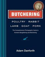 Butchering Poultry  Rabbit  Lamb  Goat  and Pork PDF