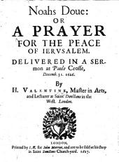 Noahs Doue: or, a Prayer for the Peace of Ierusalem. Delivered in a sermon at Pauls Crosse, Decemb. 31. 1626