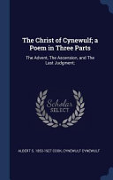 The Christ of Cynewulf; A Poem in Three Parts: The Advent, the Ascension, and the Last Judgment;