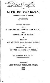 The Life of Fenelon, Archbishop of Cambray: To which are Added the Lives of St. Vincent of Paul and Henrie-Marie de Boudon : a Letter on Antient and Modern Music and Historical Minutes of the Society of Jesus