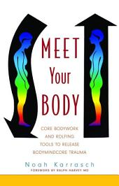 Meet Your Body: CORE Bodywork and Rolfing Tools to Release Bodymindcore Trauma