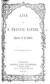 Life of Saint Francis Xavier, apostle of the Indies