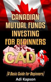 Canadian Mutual Funds Investing for Beginners: A Basic Guide for Beginners