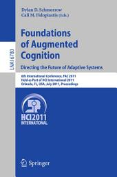 Foundations of Augmented Cognition. Directing the Future of Adaptive Systems: 6th International Conference, FAC 2011, Held as Part of HCI International 2011, Orlando, FL, USA, July 9-14, 2011, Proceedings