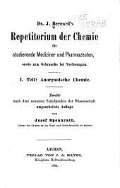 Dr. J. Bernard's Repetitorium der Chemie für studierende Mediziner und Pharmazeuten, sowie zum Gebrauche bei Vorlesungen: Nach dem neuesten Standpunkte der Wissenschaft. I.-II. Teil ...