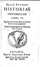 Historiae Insubricae libri sex ... Rerum ab origine gentis ad Othonem M. epitome