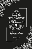 Only the Strongest Women Become Counselors