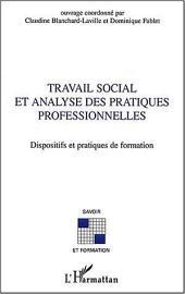 Travail social et analyse des pratiques professionnelles: Dispositfs et pratiques de formation