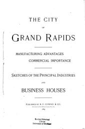 The City of Grand Rapids, Manufacturing Advantages Commercial Importance: Sketches of the Principal Industries and Business Houses
