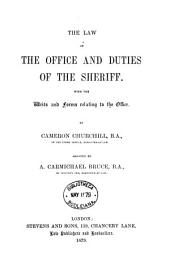 The Law of the Office and Duties of the Sheriff: With the Writs and Forms Relating to the Office