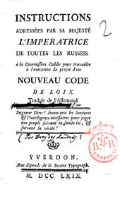 Instructions adressees par sa maiesté l'imperatrice de toutes les Russies à la Commission etablie pour travailler a l'execution du projet d'un nouveau code de loix. Traduit de l'allemand ..