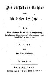 Die verstossene Tochter oder die Kinder der Insel: Von Emma D. E. N. Southworth. Deutsch von Ernst Susemihl, Band 2