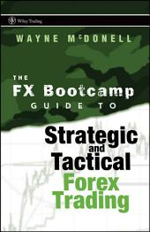 The FX Bootcamp Guide to Strategic and Tactical Forex Trading