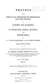 Travels in the Himalayan Provinces of Hindustan and the Panjab: In Ladakh and Kashmir; in Peshawar, Kabul, Kunduz, and Bokhara, Volume 2