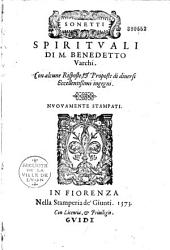 Sonetti spirituali di M. Benedetto Varchi, con alcune risposte e proposte di diversi eccellentissimi ingegni ; nuovamente stampati