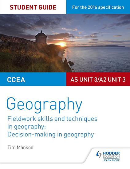 CCEA AS A2 Unit 3 Geography Student Guide 3  Fieldwork skills  Decision making PDF