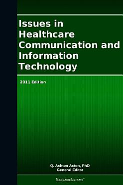 Issues in Healthcare Communication and Information Technology  2011 Edition PDF