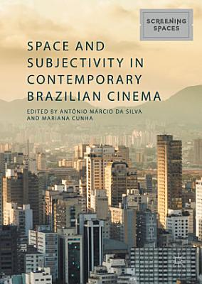 Space and Subjectivity in Contemporary Brazilian Cinema PDF
