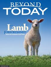 Beyond Today -- the Lamb Foreordained Before the Foundation of the World