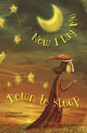 Now I Lay Me Down to Sleep: A Treasury of Children's Prayers