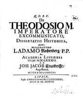 De Theodosio M. Imperatore Excommunicato, Dissertatio Historica