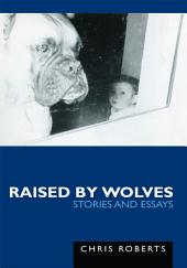 Raised by Wolves: Stories and Essays