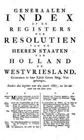 Generaale index op de registers der resolutien van de heeren Staaten van Holland en Westvriesland: Volume 10