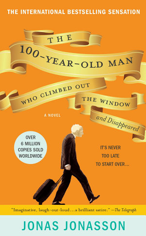 The 100 Year Old Man Who Climbed Out the Window and Disappeared