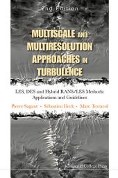 Multiscale and Multiresolution Approaches in Turbulence: LES, DES and Hybrid RANS/LES Methods: Applications and Guidelines