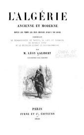 L'Algerie, ancienne et moderne depuis les temps les plus reculés jusqua̕ nos jours: comprenant le bombardment de Tanger, la prise de Mogador, la bataille d'Isly, et le glorieux combat de Djemma-Gazouat