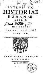 Eutropi v.c. Historiae romanae, libb. X. His additi Paulli Diaconi libb. IIX. Accesserunt doctiss. Virorum in Eutropium annotationes
