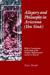 Allegory and Philosophy in Avicenna (Ibn Sina): With a Translation of the Book of the Prophet Muhammad's Ascent to Heaven
