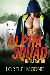 Alpha Squad: Infiltrator: A Wolf Shifter Romance