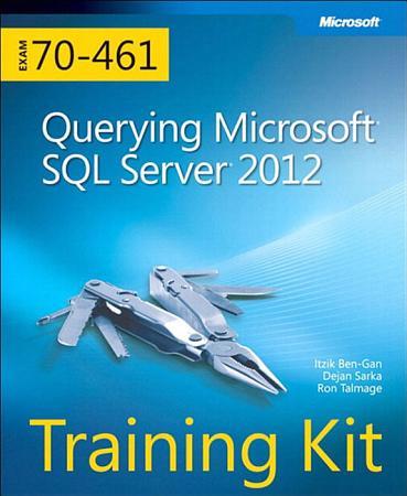 Training Kit  Exam 70 461   Querying Microsoft SQL Server 2012 PDF