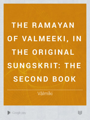 The Ramayan of Valmeeki, in the Original Sungskrit: The second book