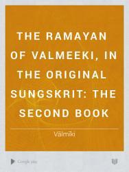 The Ramayan Of Valmeeki In The Original Sungskrit The Second Book Book PDF