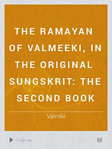 The Ramayan of Valmeeki  in the Original Sungskrit  The second book Book