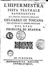 L' Hipermestra, festa teatrale rappresentata dal... cardinale Gio. Carlo di Toscana per celebrare il giorno natalizio del real principe di Spagna