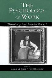 The Psychology of Work: Theoretically Based Empirical Research