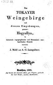 Das Tokayer Weingebirge und dessen Umgebungen, genannt: Hegyallya, in historisch-topographischer und ökonomisch-merkantilischer Hinsicht