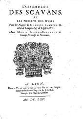 L'Assemblee des scavans et les presens des muses. Pour les nopees de Charles-Emanuel II., Duc de Savoye avec Marie-Jeanne-Bapiste de Savoye, Princesse de Nemours. - Lyon, Vefve de Guillaume Barbier 1665