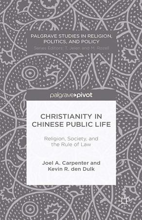 Christianity in Chinese Public Life  Religion  Society  and the Rule of Law PDF