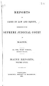 Reports of Cases in Law and Equity Determined by the Supreme Judicial Court of Maine: Volume 58