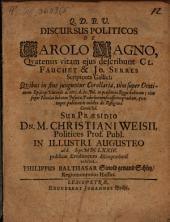 Discursus polit. de Carolo M., quatenus vitam eius describunt Cl. Fauchet et J. Serres